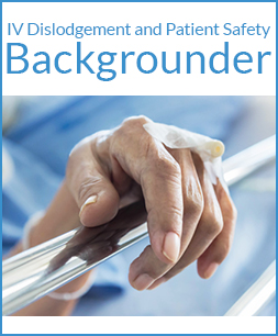IV Dislodgement and Patient Safety backgrounder